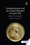 Antiquarianism and the Visual Histories of Louis XIV
