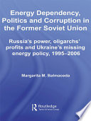 Energy Dependency  Politics and Corruption in the Former Soviet Union