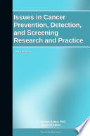 Issues in Cancer Prevention  Detection  and Screening Research and Practice  2011 Edition