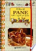 Il libro del pane  Tutti i segreti per farlo