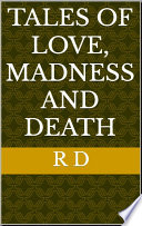 Tales Of Love Madness And Death