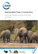 Elephant meat trade in Central Africa : Democratic Republic of Congo case study