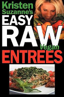 Kristen Suzanne's Easy Raw Vegan Entrees : nutrients found in raw, living food, rendering it...