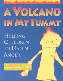 A Volcano in my tummy - helping children to handle anger- a resource book for parents, caregivers and teachers / Warwick Pudney and Eliane Whitehouse. -- Gabriola Island, BC : New Society Publishers, c1996.