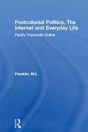 Postcolonial Politics, The Internet and Everyday Life