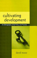 Cultivating Development : An Ethnography Of Aid Policy And Practice