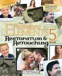 The Photoshop Elements 5 Restoration & Retouching Book