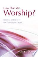 How Shall We Worship