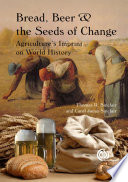 Bread, Beer and the Seeds of Change History Of Agriculture Powerful Societies Rose Persisted
