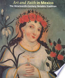 Art and Faith in Mexico : the Nineteenth-century Retablo Tradition