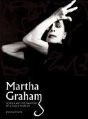 Martha Graham : gender & the haunting of a dance pioneer / Victoria Thoms.