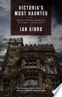 Victoria's Most Haunted by Ian Gibbs
