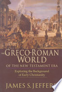 The Greco Roman World of the New Testament Era