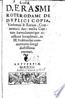 D. Erasmi Roterodami De dvplici copia verborum & rerum commentarii duo : multa capitum formularumque accessione locupletati
