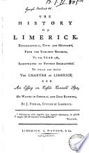 The History of Limerick, Ecclesiastical, Civil and Military, from the Earliest Records, to the Year 1787, Illustrated by Fifteen Engravings. To which are Added The Charter of Limerick. And An Essay on Castle Connell Spa, on Water in General and Cold Bathing, by J. Ferrar, ...