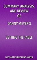 Summary Analysis And Review Of Danny Meyer S Setting The Table The Transforming Power Of Hospitality In Business