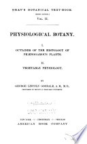 The Botanical Text book  Physiological botany  by G L  Goodale