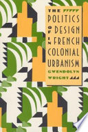 The Politics of Design in French Colonial Urbanism Book PDF