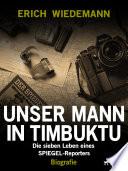 Unser Mann in Timbuktu: Die sieben Leben eines SPIEGEL-Reporters