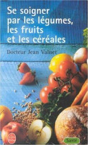 illustration du livre Se soigner par les légumes, les fruits et les céréales