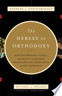 Ebook The Heresy of Orthodoxy (Foreword by I. Howard Marshall) Epub Andreas J. Köstenberger,Michael J. Kruger Apps Read Mobile