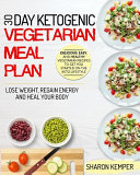 30 Day Ketogenic Vegetarian Meal Plan Delicious Easy And Healthy Vegetarian Recipes To Get You Started On The Keto Lifestyle