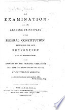 An Examination Into the Leading Principles of the Federal Constitution Proposed by the Late Convention Held at Philadelphia
