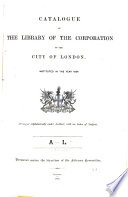 Catalogue of the Library of the Corporation of the City of London  Instituted in the Year 1824  A L