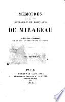 Mémoires Biographiques, Littéraires Et Politiques De Mirabeau écrits Par Lui-même, Par Son Père, Son Oncle Et Son Fils Adoptif : ...