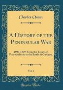 A History of the Peninsular War  Vol  1