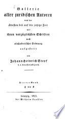 Gallerie aller juridischen Autoren von der ältesten bis auf die jetzige Zeit mit ihren vorzüglichsten Schriften