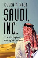 Book Saudi  Inc   The Arabian Kingdom s Pursuit of Profit and Power