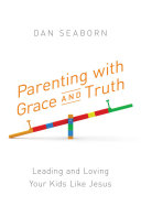 Ebook Parenting with Grace and Truth Epub Dan Seaborn Apps Read Mobile
