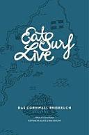 Eat Surf Live  Das Cornwall Reisebuch