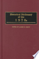 Historical Dictionary of the 1970s A Time When Long Held Convictions