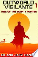 Rise of the Bounty Hunter - Outworld Vigilante Book One