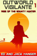 Rise of the Bounty Hunter - Outworld Vigilante Book One
