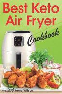 Best Keto Air Fryer Cookbook Healthy Ketogenic Diet For Your Air Fryer Air Fryer Diet Recipes Made Simple Low Carb Air Fryer Cookbook Low Carb