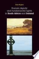 Human dignity and fundamental rights in South Africa and Ireland