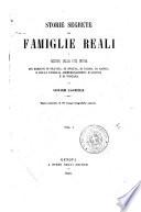 Storie segrete delle famiglie reali o Misteri della vita intima dei Borboni di Francia  di Spagna  di Parma  di Napoli  e della famiglia Absburgo Lorena d Austria e di Toscana