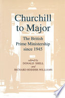 Churchill to Major: The British Prime Ministership since 1945