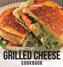 The Gourmet Grilled Cheese Cookbook