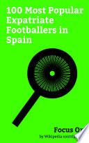 Focus On  100 Most Popular Expatriate Footballers in Spain