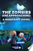 The Zombies Are Approaching : boy who goes on spectacular adventures in minecraft...