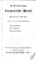 A. W. Ifflands dramatische Werke: Bd. Frauenstand. Der Komet. Hausfreiden