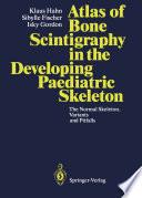 Atlas of Bone Scintigraphy in the Developing Paediatric Skeleton