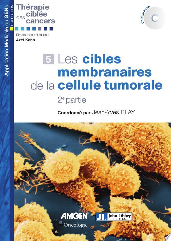 Les cibles membranaires de la cellule tumorale . 2e partie / coordonné par Jean-Yves Blay.- Montrouge ; [Neuilly-sur-Seine] : John Libbey Eurotext : AMGEN , DL 2010