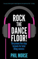 Rock the Dancefloor  The Proven Five Step Formula for Total Djing Success