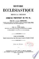 Histoire ecclésiastique depuis la création jusqu'au pontificat de Pie IX