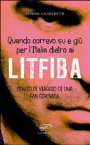 Quando correvo su e gi   per l Italia dietro ai Litfiba  Diario di viaggio di una fan girovaga